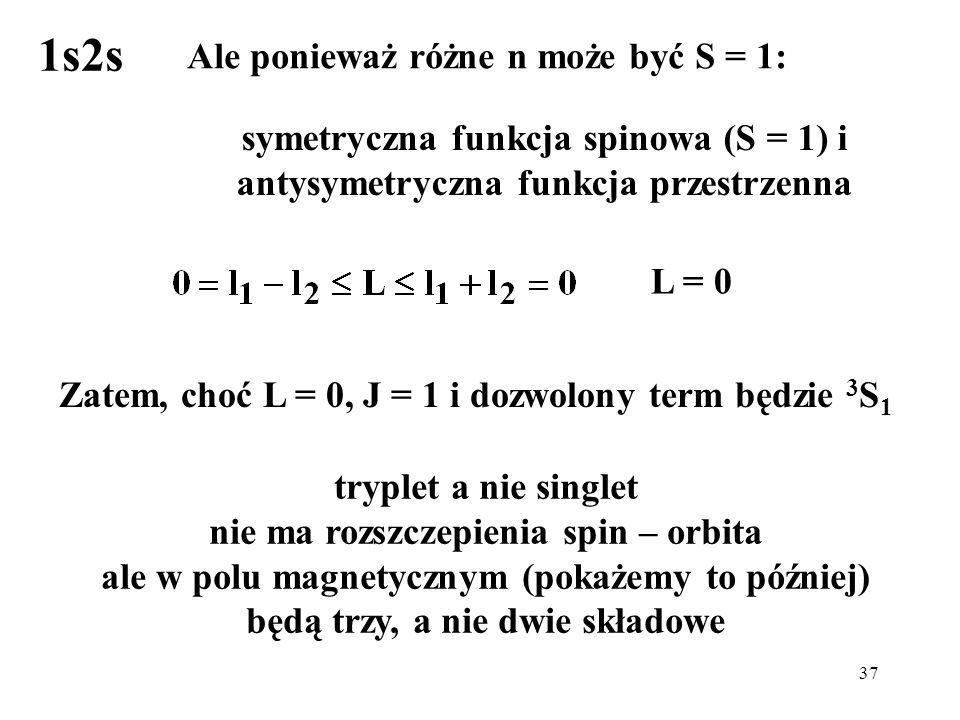 1s2s Ale ponieważ różne n może być S = 1: