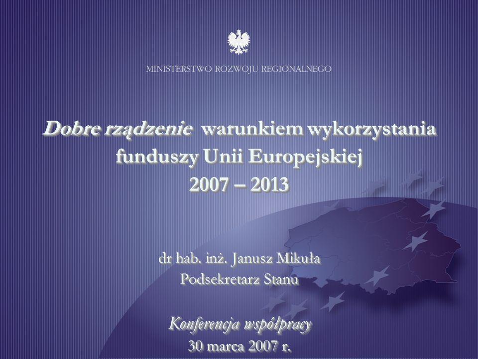 Dobre rządzenie warunkiem wykorzystania funduszy Unii Europejskiej 2007 – 2013 dr hab.