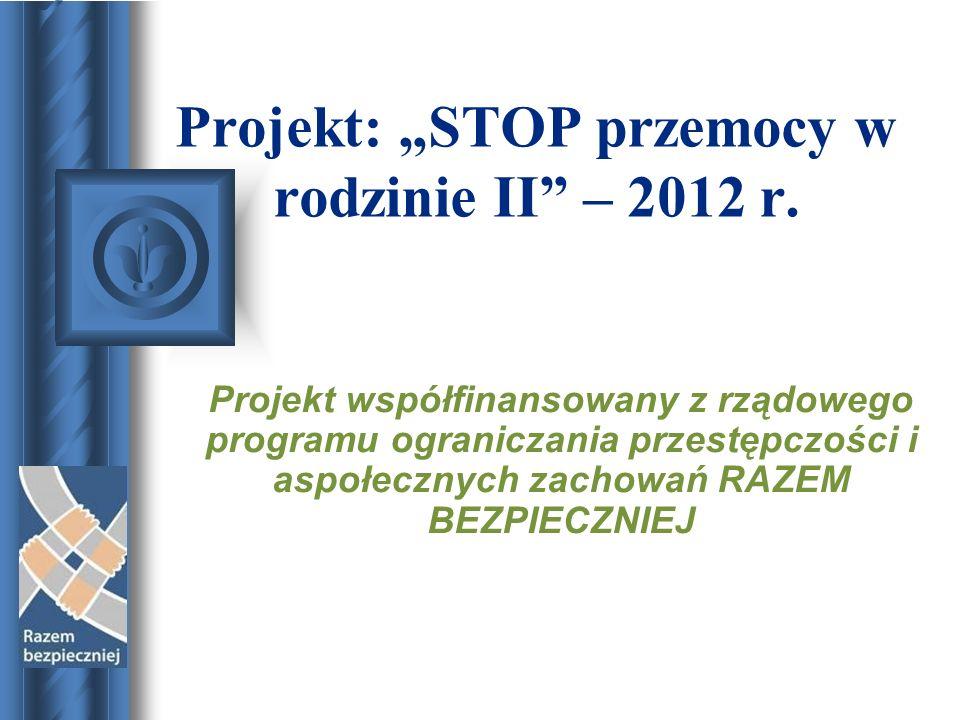 """Projekt: """"STOP przemocy w rodzinie II – 2012 r."""