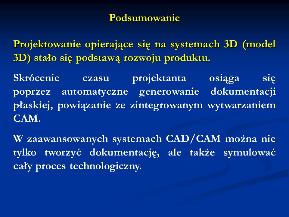 Podsumowanie Projektowanie opierające się na systemach 3D (model 3D) stało się podstawą rozwoju produktu.