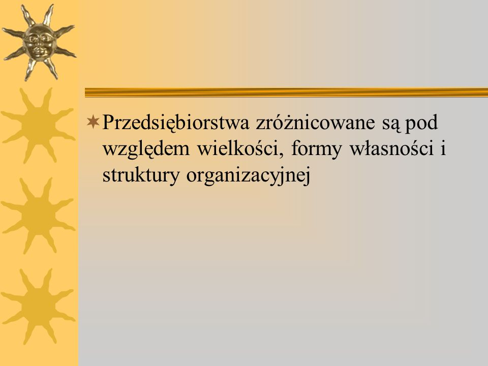 Przedsiębiorstwa zróżnicowane są pod względem wielkości, formy własności i struktury organizacyjnej