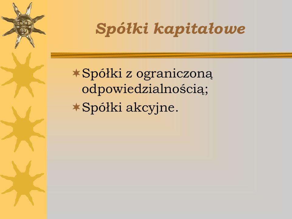 Spółki kapitałowe Spółki z ograniczoną odpowiedzialnością;