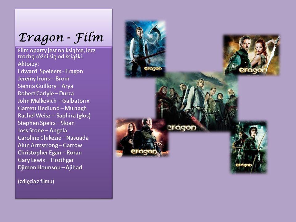 Eragon - Film Film oparty jest na książce, lecz trochę różni się od książki. Aktorzy: Edward Speleers - Eragon.