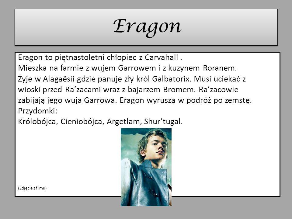 Eragon Eragon to piętnastoletni chłopiec z Carvahall .