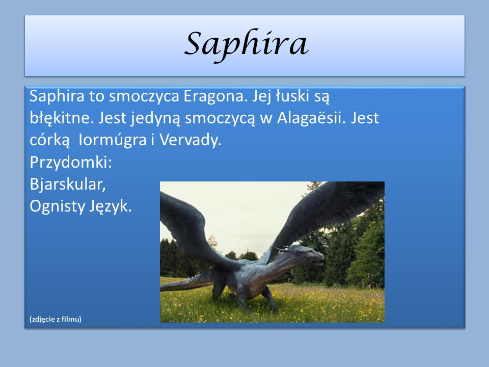 Saphira Saphira to smoczyca Eragona. Jej łuski są