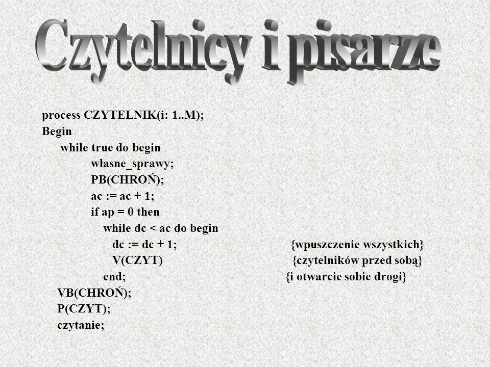 Czytelnicy i pisarze process CZYTELNIK(i: 1..M); Begin