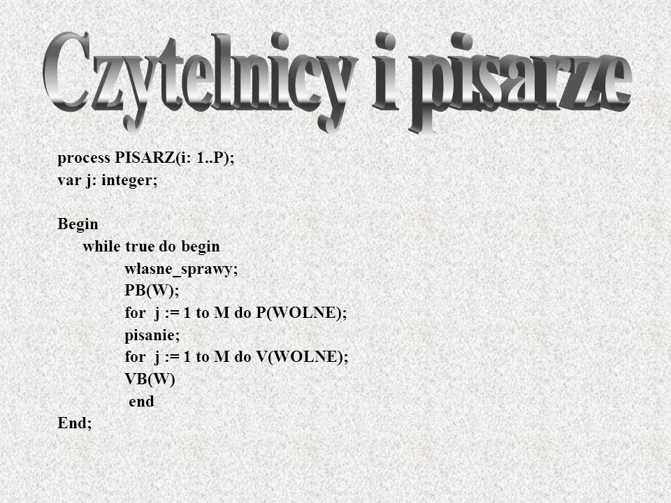 Czytelnicy i pisarze process PISARZ(i: 1..P); var j: integer; Begin