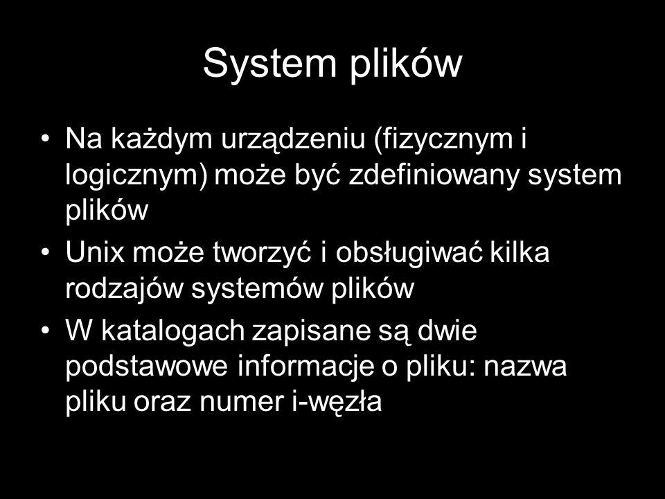 System plików Na każdym urządzeniu (fizycznym i logicznym) może być zdefiniowany system plików.