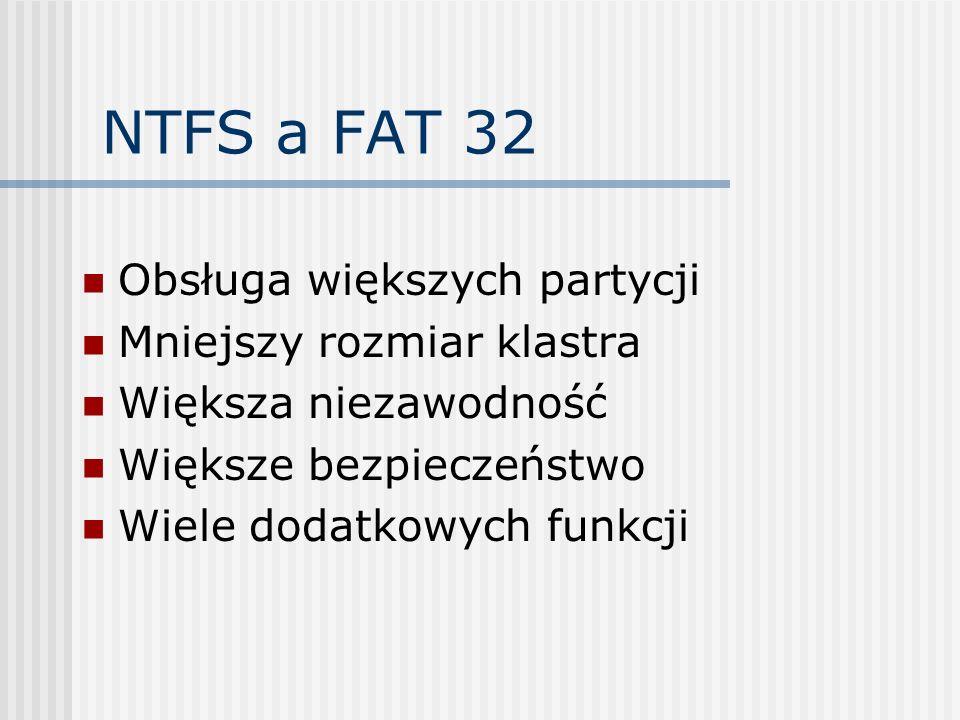 NTFS a FAT 32 Obsługa większych partycji Mniejszy rozmiar klastra