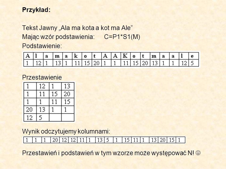 """Przykład: Tekst Jawny """"Ala ma kota a kot ma Ale Mając wzór podstawienia: C=P1*S1(M) Podstawienie:"""