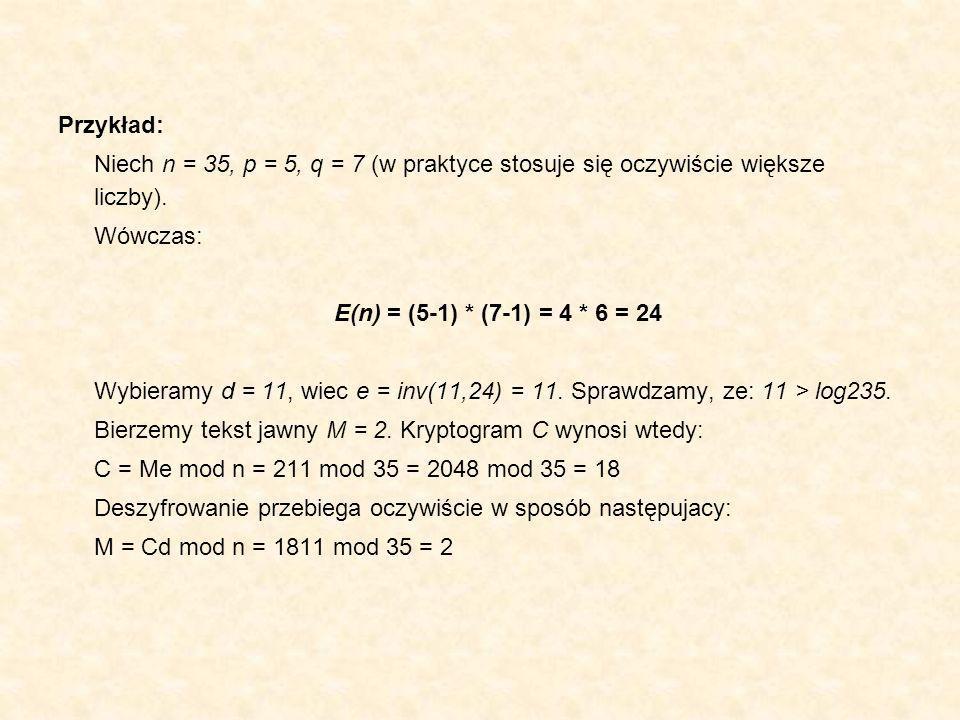 Przykład: Niech n = 35, p = 5, q = 7 (w praktyce stosuje się oczywiście większe liczby). Wówczas: E(n) = (5-1) * (7-1) = 4 * 6 = 24.