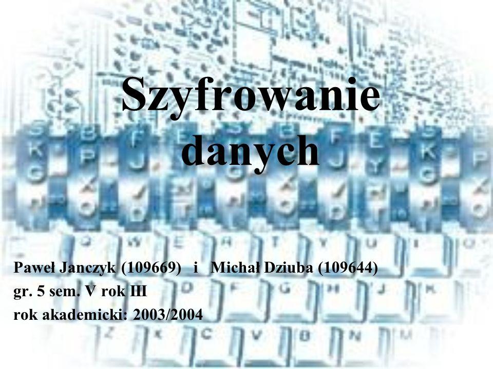 Szyfrowanie danych Paweł Janczyk (109669) i Michał Dziuba (109644)
