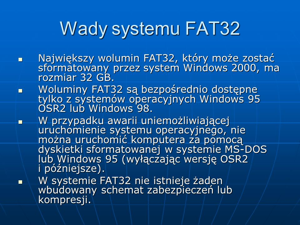 Wady systemu FAT32Największy wolumin FAT32, który może zostać sformatowany przez system Windows 2000, ma rozmiar 32 GB.