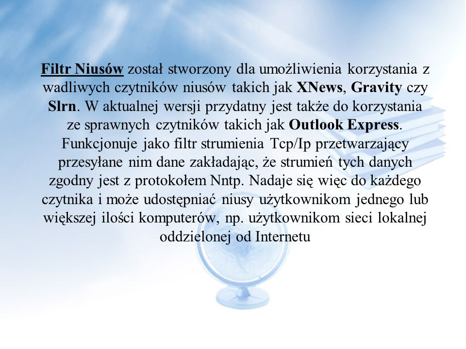 Filtr Niusów został stworzony dla umożliwienia korzystania z wadliwych czytników niusów takich jak XNews, Gravity czy Slrn.