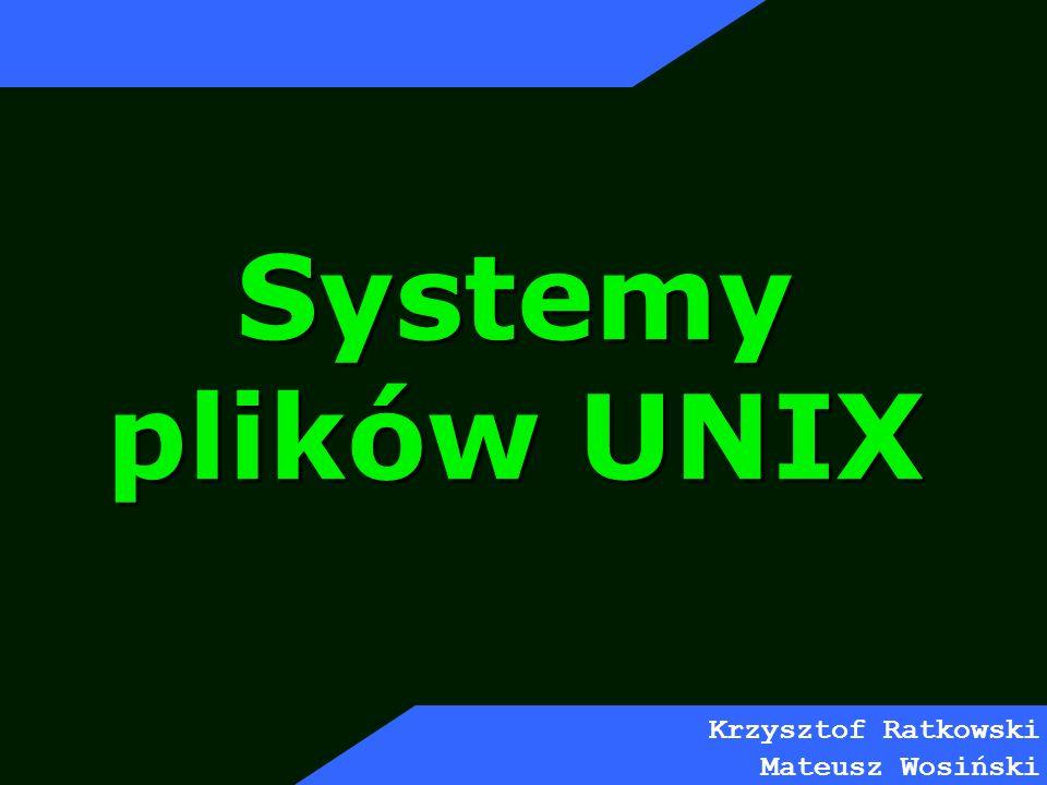Systemy plików UNIX Krzysztof Ratkowski Mateusz Wosiński