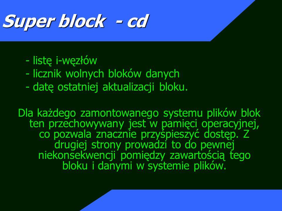 Super block - cd - listę i-węzłów - licznik wolnych bloków danych
