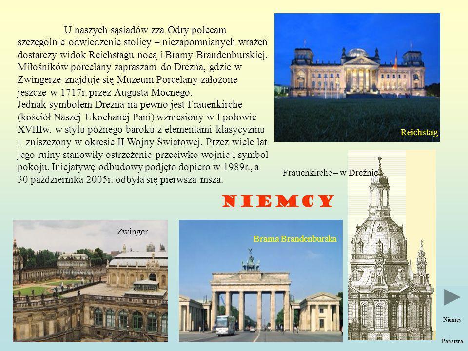 U naszych sąsiadów zza Odry polecam szczególnie odwiedzenie stolicy – niezapomnianych wrażeń dostarczy widok Reichstagu nocą i Bramy Brandenburskiej.