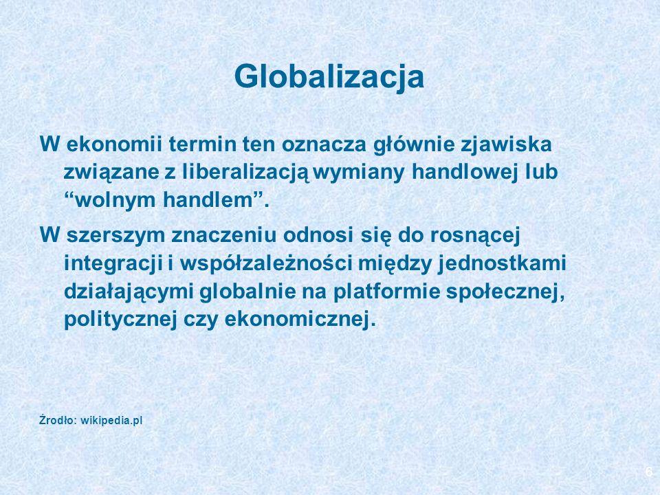 Globalizacja W ekonomii termin ten oznacza głównie zjawiska związane z liberalizacją wymiany handlowej lub wolnym handlem .