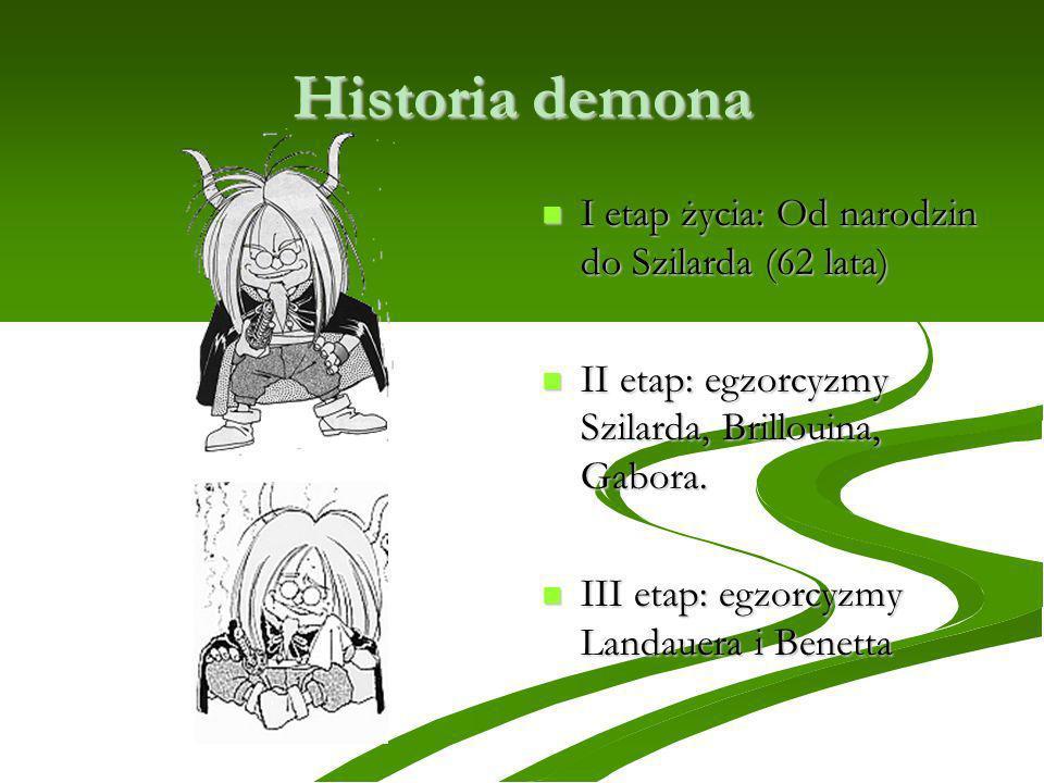 Historia demona I etap życia: Od narodzin do Szilarda (62 lata)