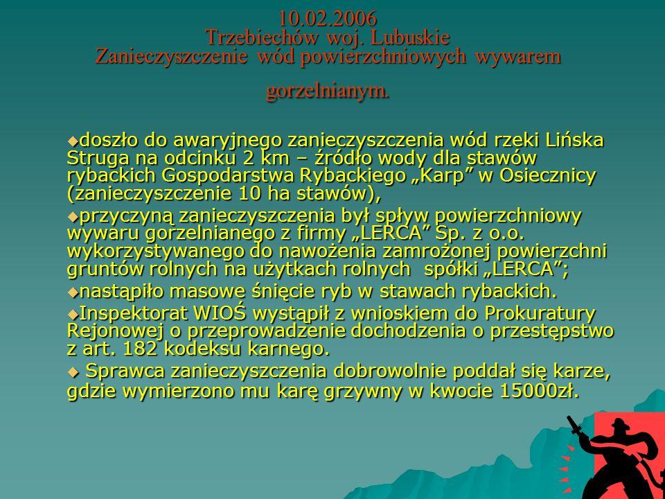 10.02.2006 Trzebiechów woj. Lubuskie Zanieczyszczenie wód powierzchniowych wywarem gorzelnianym.