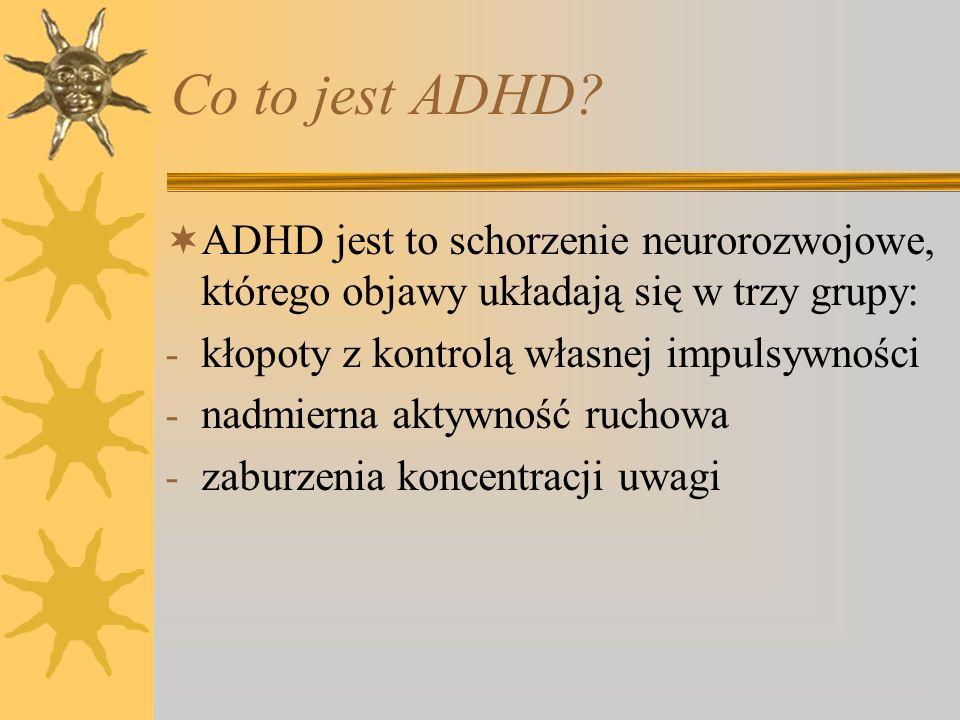 Co to jest ADHD ADHD jest to schorzenie neurorozwojowe, którego objawy układają się w trzy grupy: kłopoty z kontrolą własnej impulsywności.