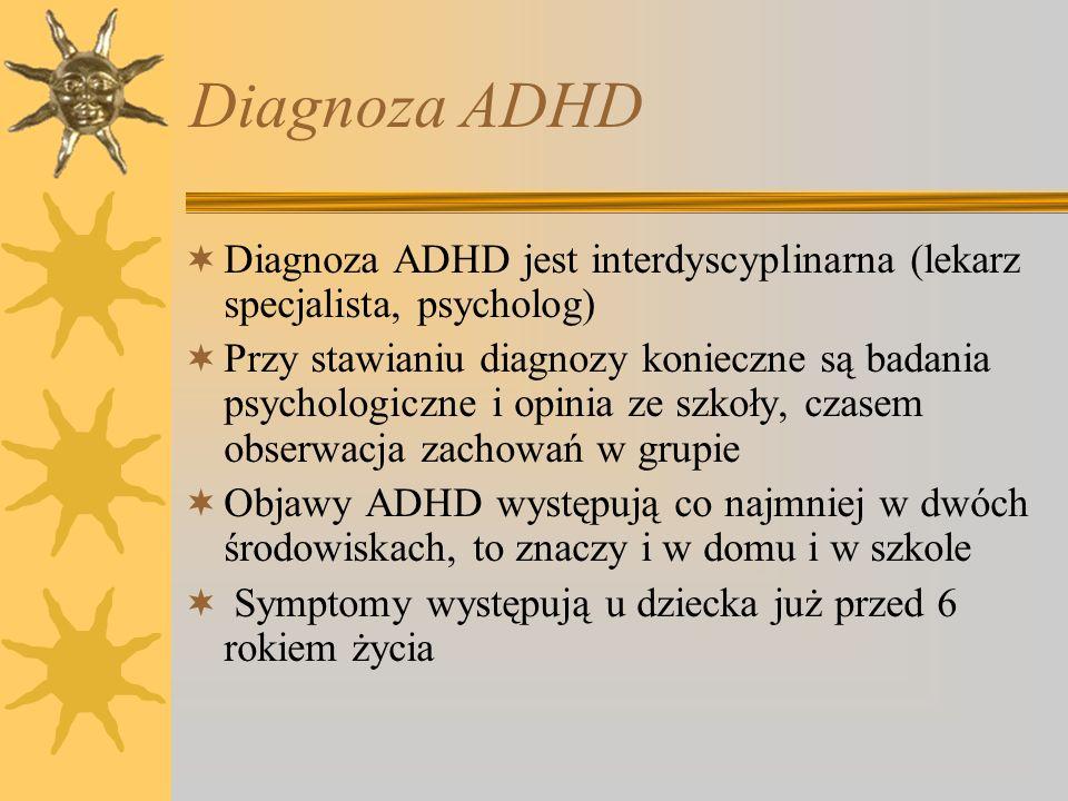Diagnoza ADHDDiagnoza ADHD jest interdyscyplinarna (lekarz specjalista, psycholog)