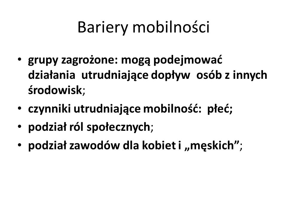 Bariery mobilności grupy zagrożone: mogą podejmować działania utrudniające dopływ osób z innych środowisk;
