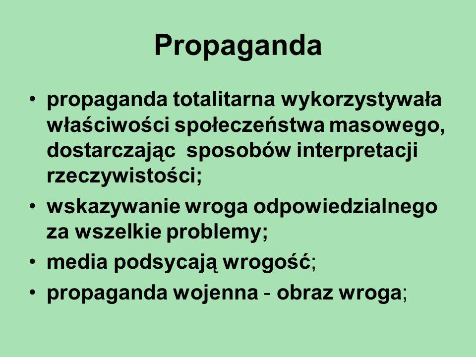 Propaganda propaganda totalitarna wykorzystywała właściwości społeczeństwa masowego, dostarczając sposobów interpretacji rzeczywistości;