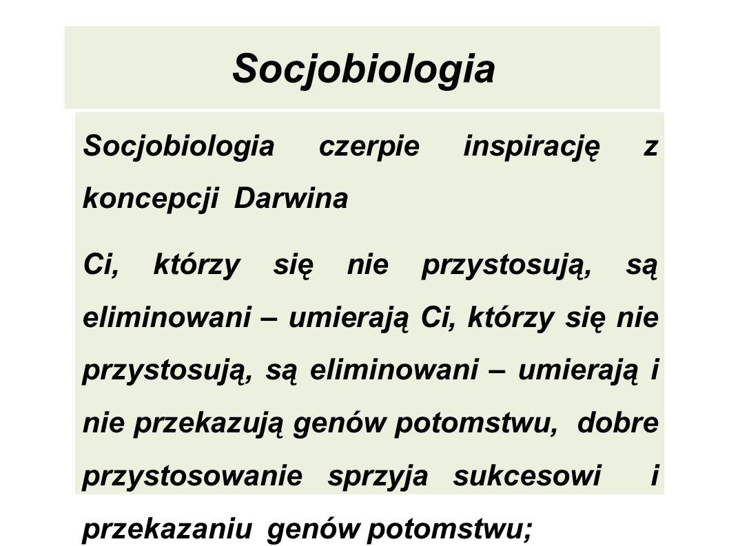 Socjobiologia Socjobiologia czerpie inspirację z koncepcji Darwina