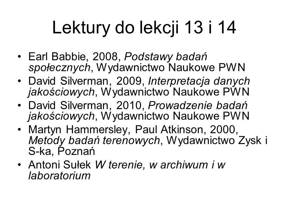 Lektury do lekcji 13 i 14 Earl Babbie, 2008, Podstawy badań społecznych, Wydawnictwo Naukowe PWN.
