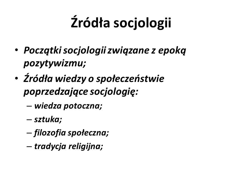 Źródła socjologii Początki socjologii związane z epoką pozytywizmu;