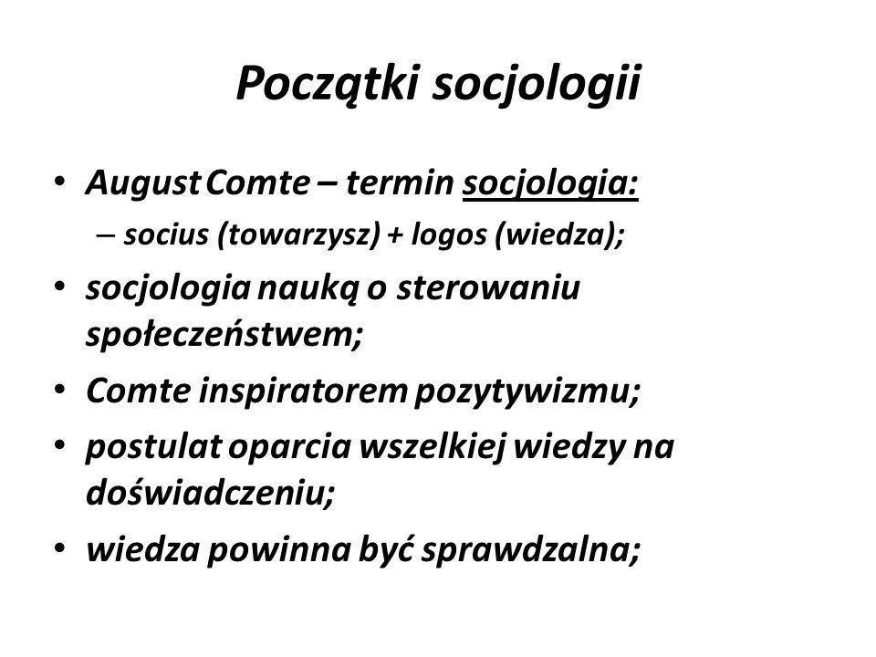 Początki socjologii August Comte – termin socjologia: