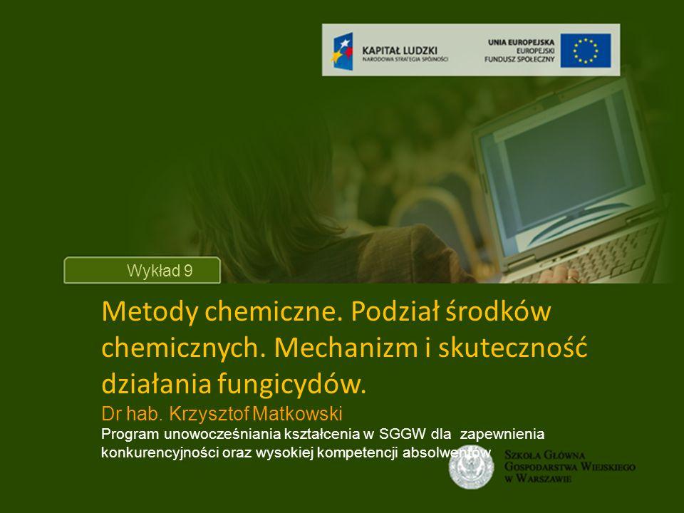 Tytuł wykładu Wykład 9. Metody chemiczne. Podział środków chemicznych. Mechanizm i skuteczność działania fungicydów.