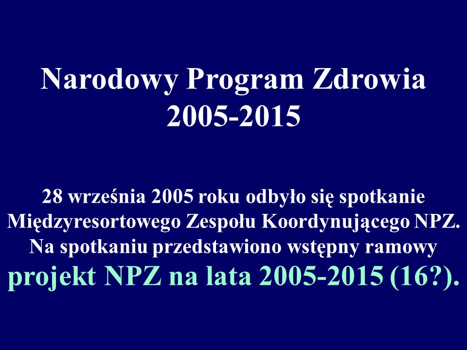 Narodowy Program Zdrowia 2005-2015 28 września 2005 roku odbyło się spotkanie Międzyresortowego Zespołu Koordynującego NPZ.