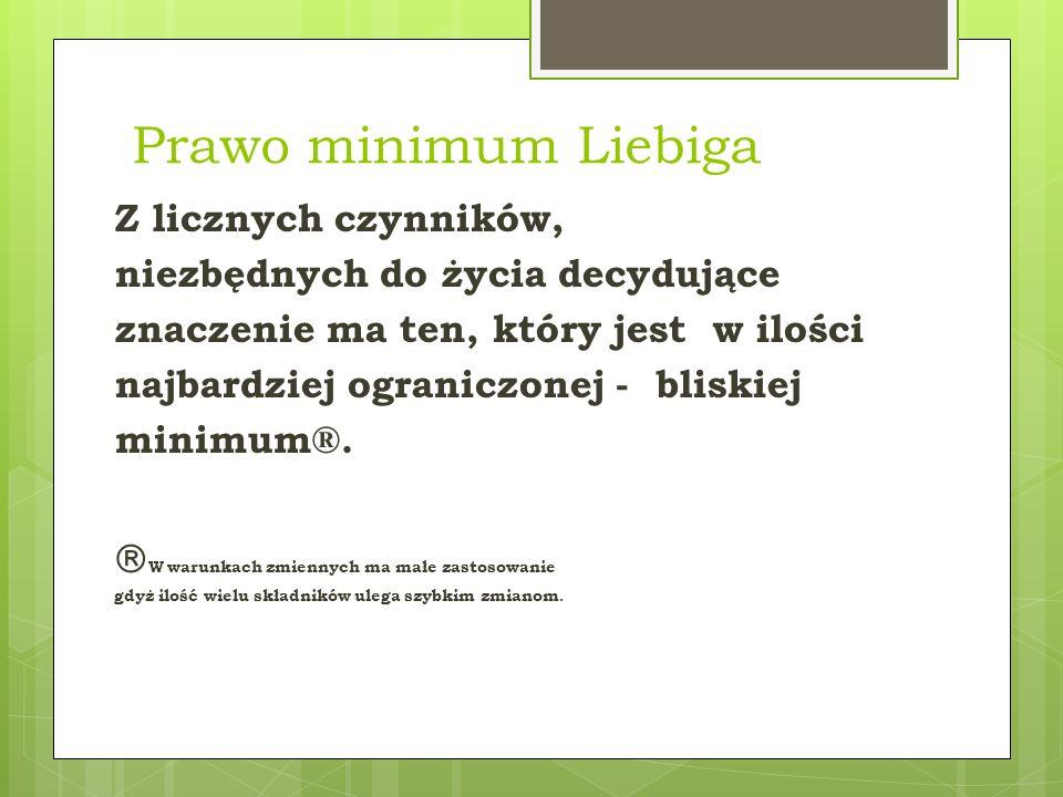 Prawo minimum Liebiga W warunkach zmiennych ma małe zastosowanie