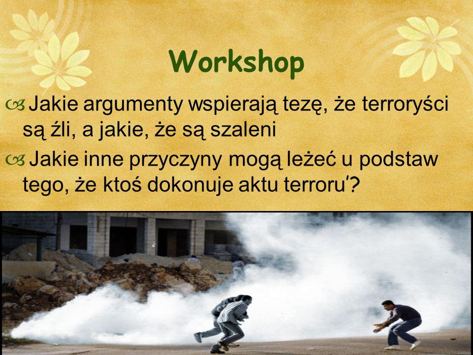 Workshop Jakie argumenty wspierają tezę, że terroryści są źli, a jakie, że są szaleni.