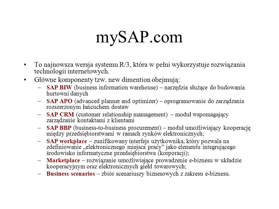 mySAP.com To najnowsza wersja systemu R/3, która w pełni wykorzystuje rozwiązania technologii internetowych.