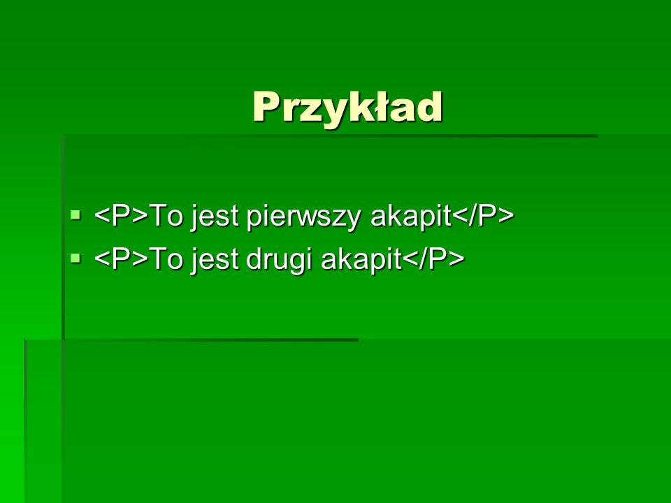 Przykład <P>To jest pierwszy akapit</P>