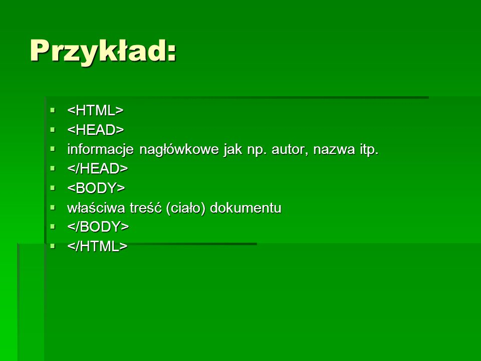 Przykład: <HTML> <HEAD>