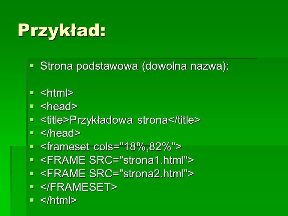 Przykład: Strona podstawowa (dowolna nazwa): <html> <head>