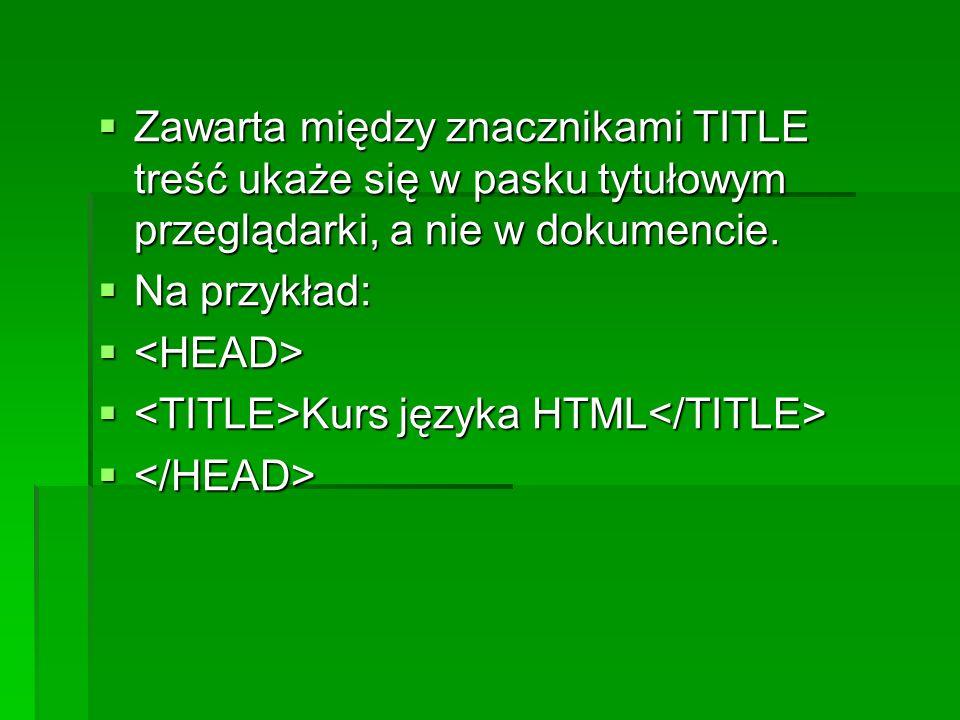 Zawarta między znacznikami TITLE treść ukaże się w pasku tytułowym przeglądarki, a nie w dokumencie.
