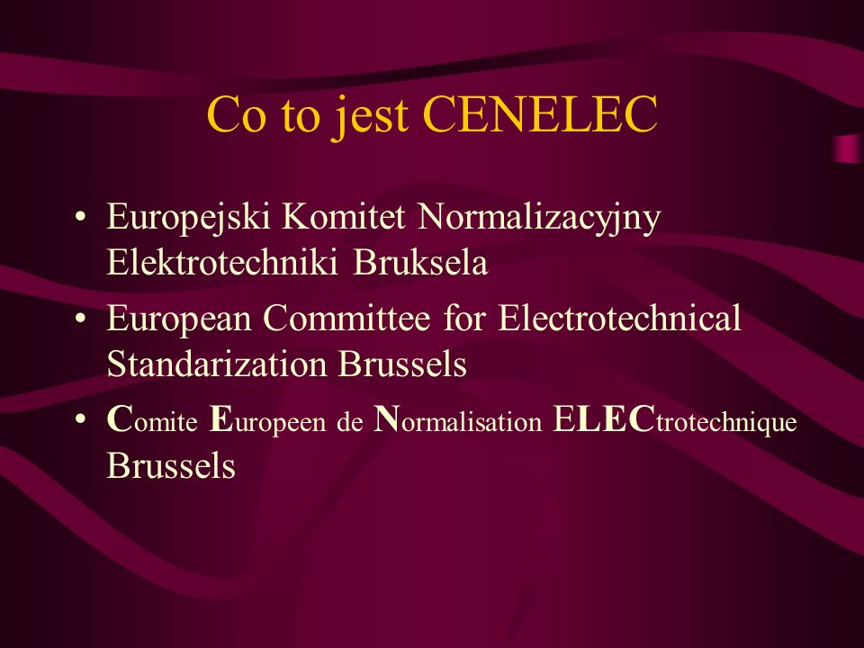 Co to jest CENELEC Europejski Komitet Normalizacyjny Elektrotechniki Bruksela. European Committee for Electrotechnical Standarization Brussels.