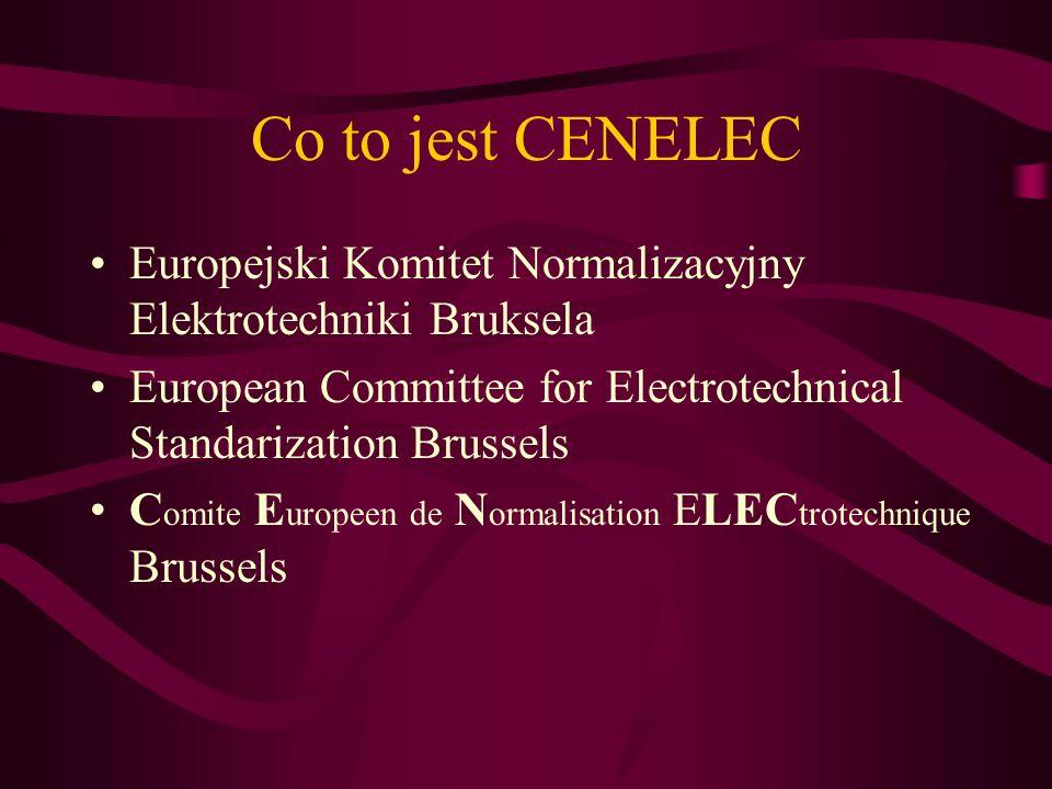 Co to jest CENELECEuropejski Komitet Normalizacyjny Elektrotechniki Bruksela. European Committee for Electrotechnical Standarization Brussels.
