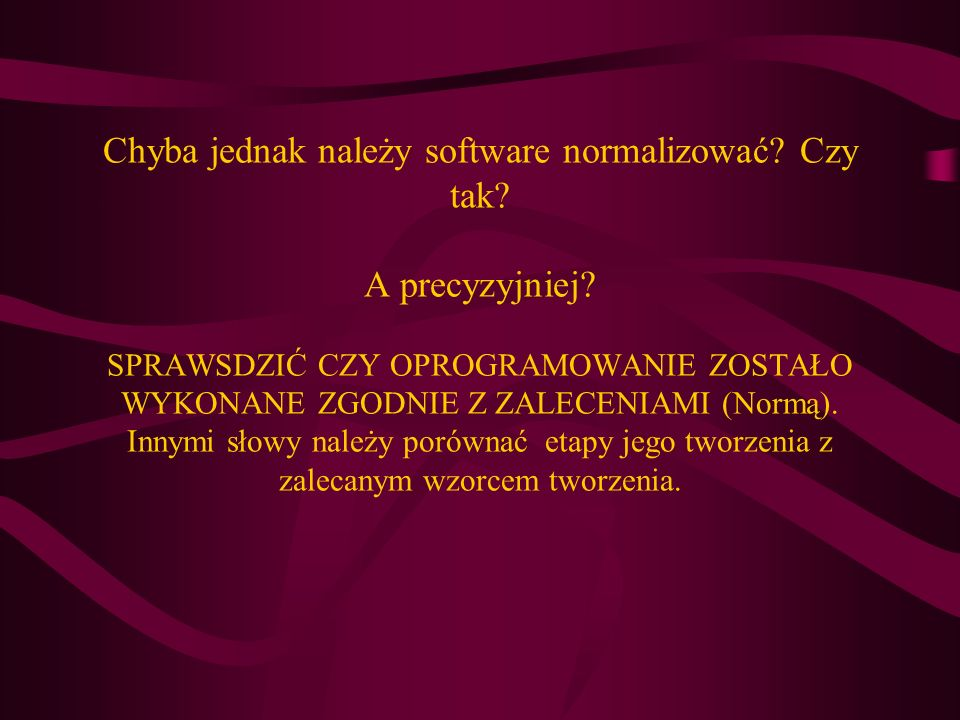 Chyba jednak należy software normalizować. Czy tak. A precyzyjniej