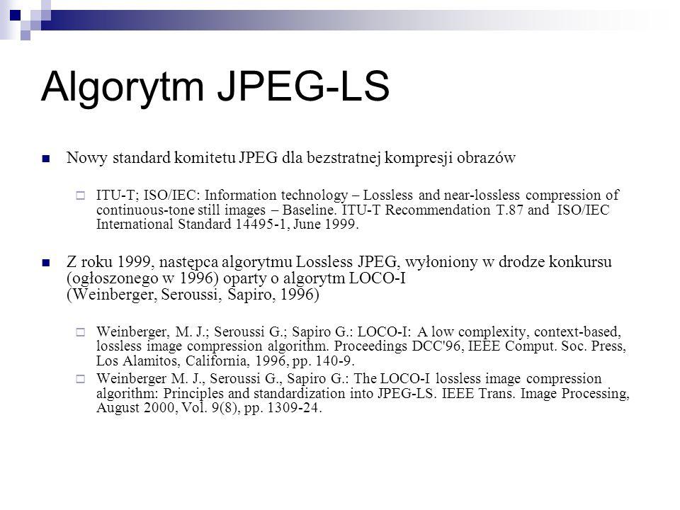 Algorytm JPEG-LS Nowy standard komitetu JPEG dla bezstratnej kompresji obrazów.