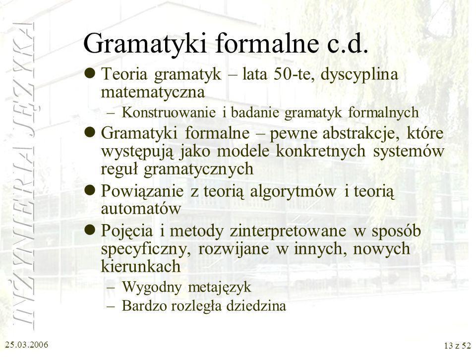 Gramatyki formalne c.d. Teoria gramatyk – lata 50-te, dyscyplina matematyczna. Konstruowanie i badanie gramatyk formalnych.