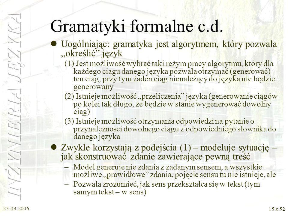 """Gramatyki formalne c.d. Uogólniając: gramatyka jest algorytmem, który pozwala """"określić język."""