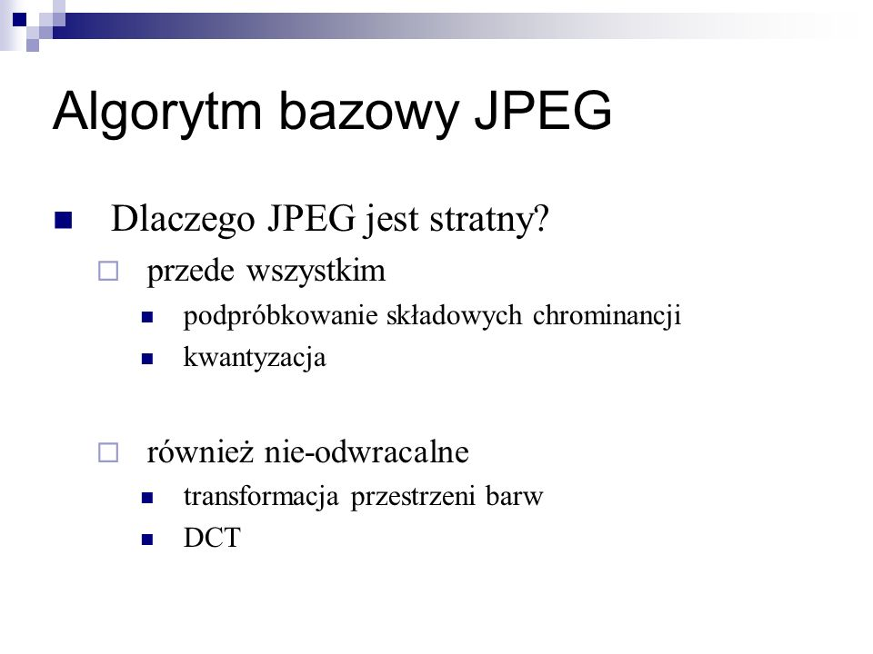 Algorytm bazowy JPEG Dlaczego JPEG jest stratny przede wszystkim