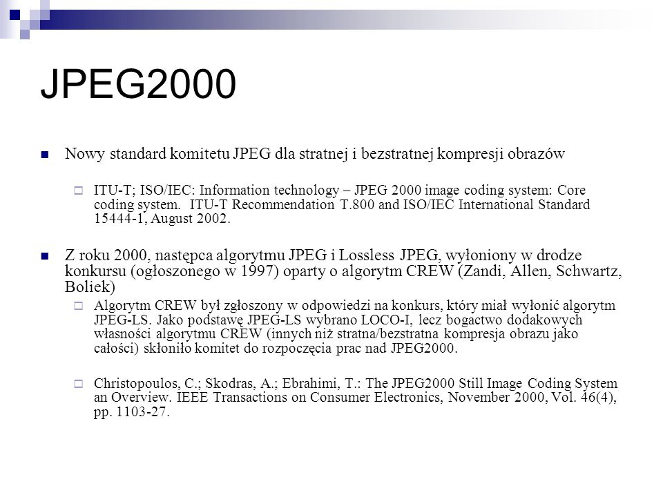 JPEG2000 Nowy standard komitetu JPEG dla stratnej i bezstratnej kompresji obrazów.