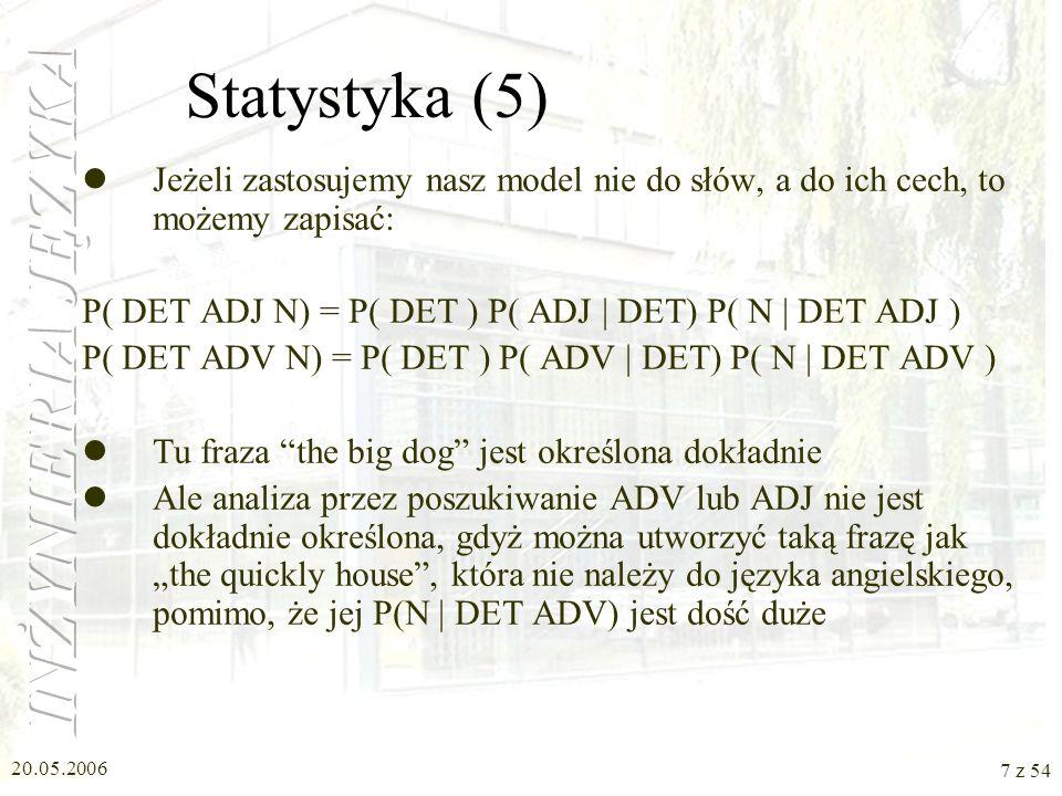 Statystyka (5) Jeżeli zastosujemy nasz model nie do słów, a do ich cech, to możemy zapisać: P( DET ADJ N) = P( DET ) P( ADJ | DET) P( N | DET ADJ )